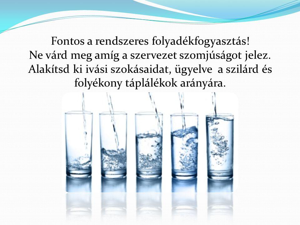 Ne feledd, egyél naponta háromszor zöldséget és gyümölcsöt, igyál megfelelő mennyiségű tiszta ivóvizet és sportolj rendszeresen az egészséged érdekében!