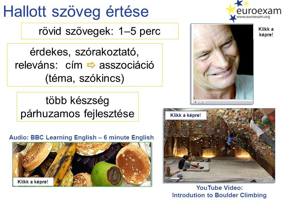 Hallott szöveg értése rövid szövegek: 1–5 perc  érdekes, szórakoztató, releváns: cím  asszociáció (téma, szókincs) Audio: BBC Learning English – 6 m