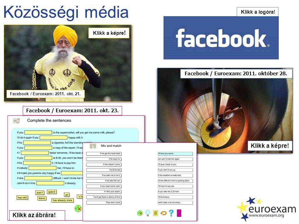 Közösségi média Klikk a logóra! Facebook / Euroexam: 2011. október 28. Klikk a képre! Facebook / Euroexam: 2011. okt. 21. Klikk az ábrára! Facebook /
