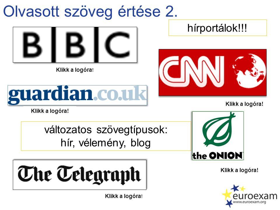 Olvasott szöveg értése 2. változatos szövegtípusok: hír, vélemény, blog Klikk a logóra! hírportálok!!! Klikk a logóra!