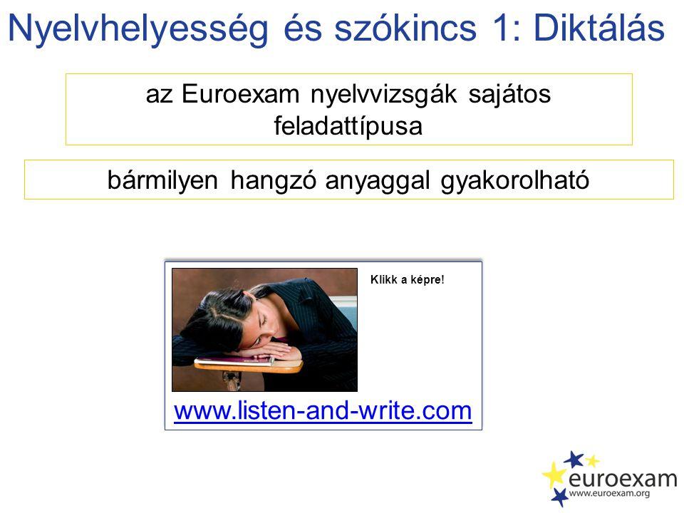 Nyelvhelyesség és szókincs 1: Diktálás az Euroexam nyelvvizsgák sajátos feladattípusa www.listen-and-write.com bármilyen hangzó anyaggal gyakorolható