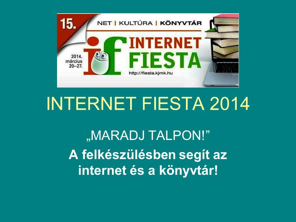 """INTERNET FIESTA 2014 """"MARADJ TALPON!"""" A felkészülésben segít az internet és a könyvtár!"""
