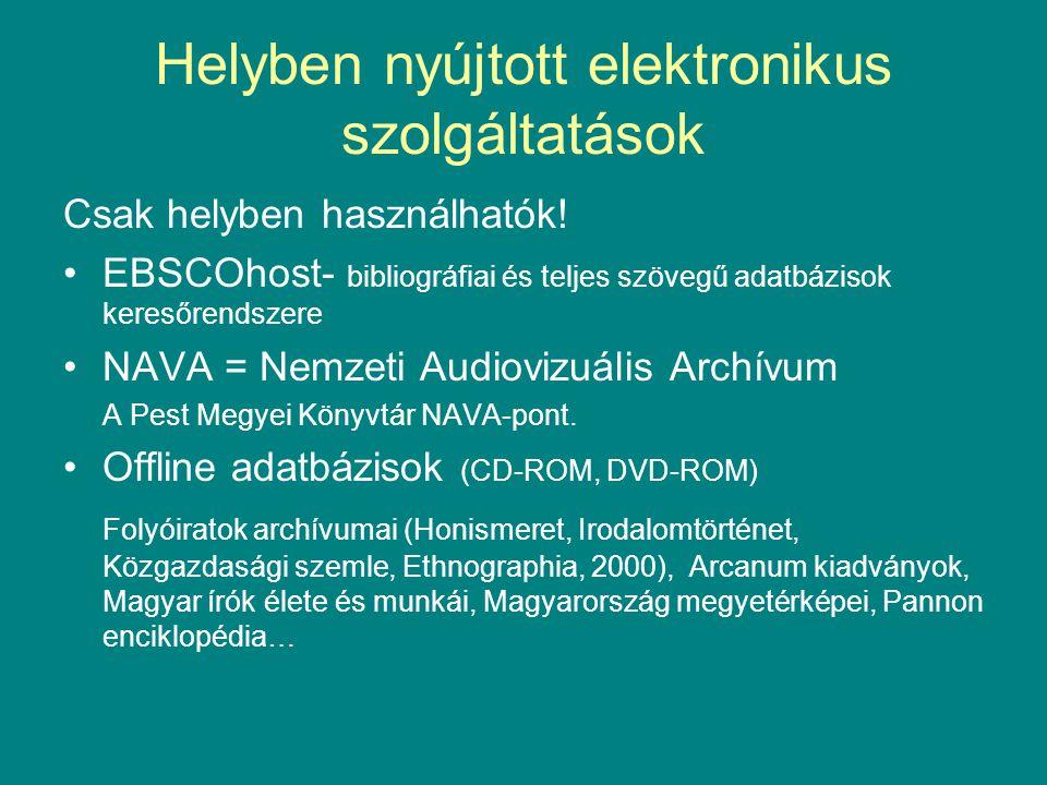 Helyben nyújtott elektronikus szolgáltatások Csak helyben használhatók! •EBSCOhost- bibliográfiai és teljes szövegű adatbázisok keresőrendszere •NAVA