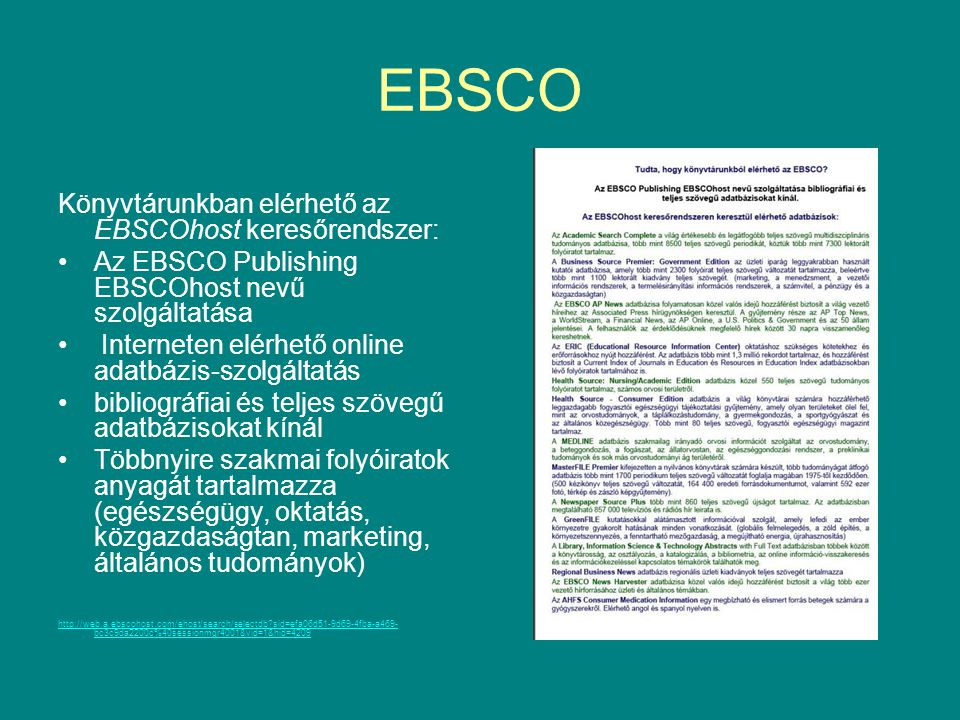 EBSCO Könyvtárunkban elérhető az EBSCOhost keresőrendszer: •Az EBSCO Publishing EBSCOhost nevű szolgáltatása • Interneten elérhető online adatbázis-sz