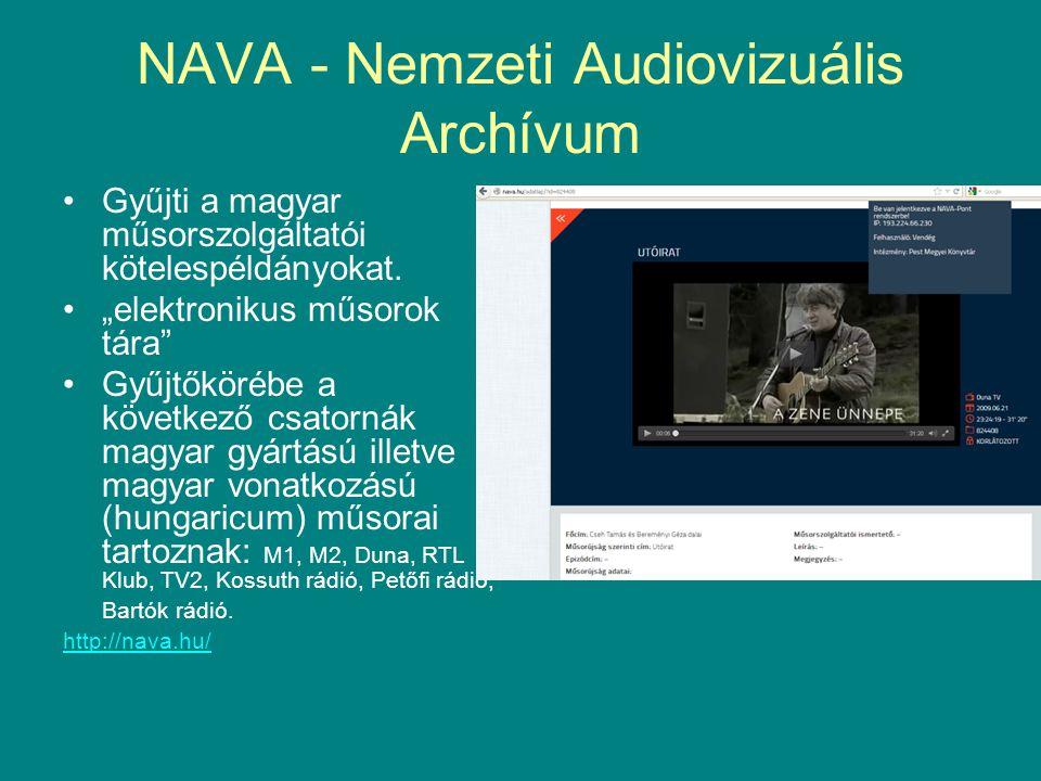 """NAVA - Nemzeti Audiovizuális Archívum •Gyűjti a magyar műsorszolgáltatói kötelespéldányokat. •""""elektronikus műsorok tára"""" •Gyűjtőkörébe a következő cs"""