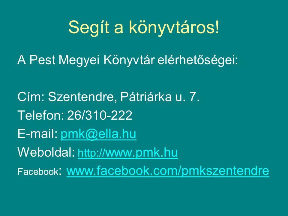 A Pest Megyei Könyvtár elérhetőségei: Cím: Szentendre, Pátriárka u. 7. Telefon: 26/310-222 E-mail: pmk@ella.hu Weboldal: http:// www.pmk.hu Facebook :