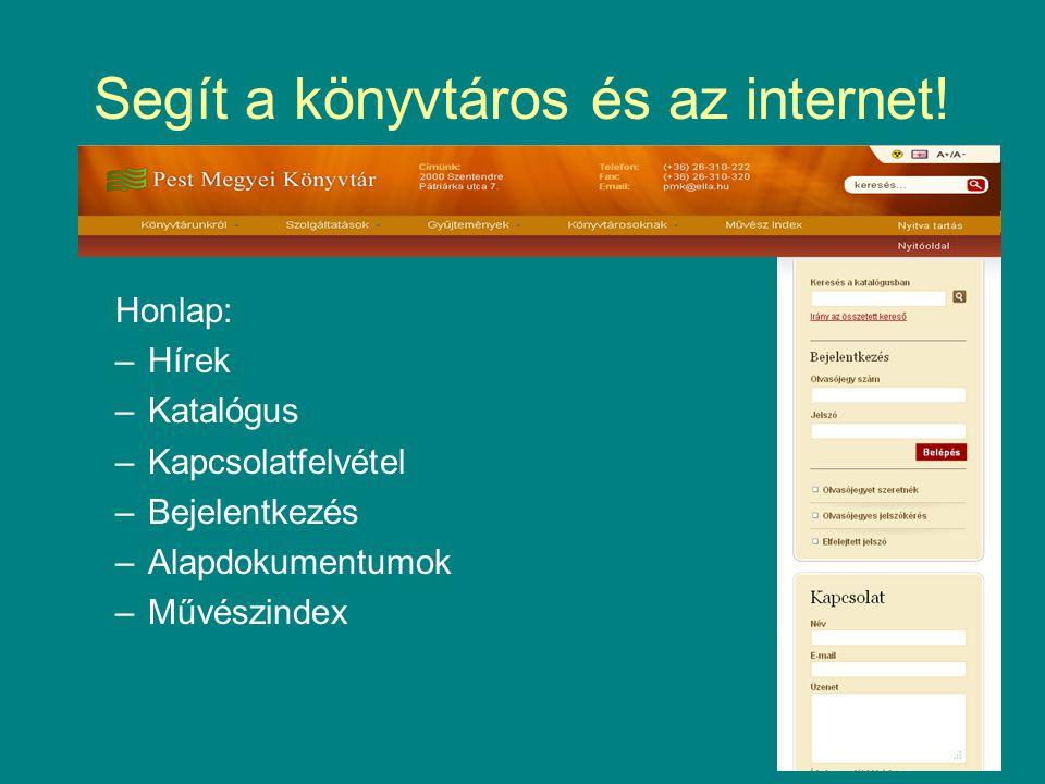 Segít a könyvtáros és az internet! Honlap: –Hírek –Katalógus –Kapcsolatfelvétel –Bejelentkezés –Alapdokumentumok –Művészindex