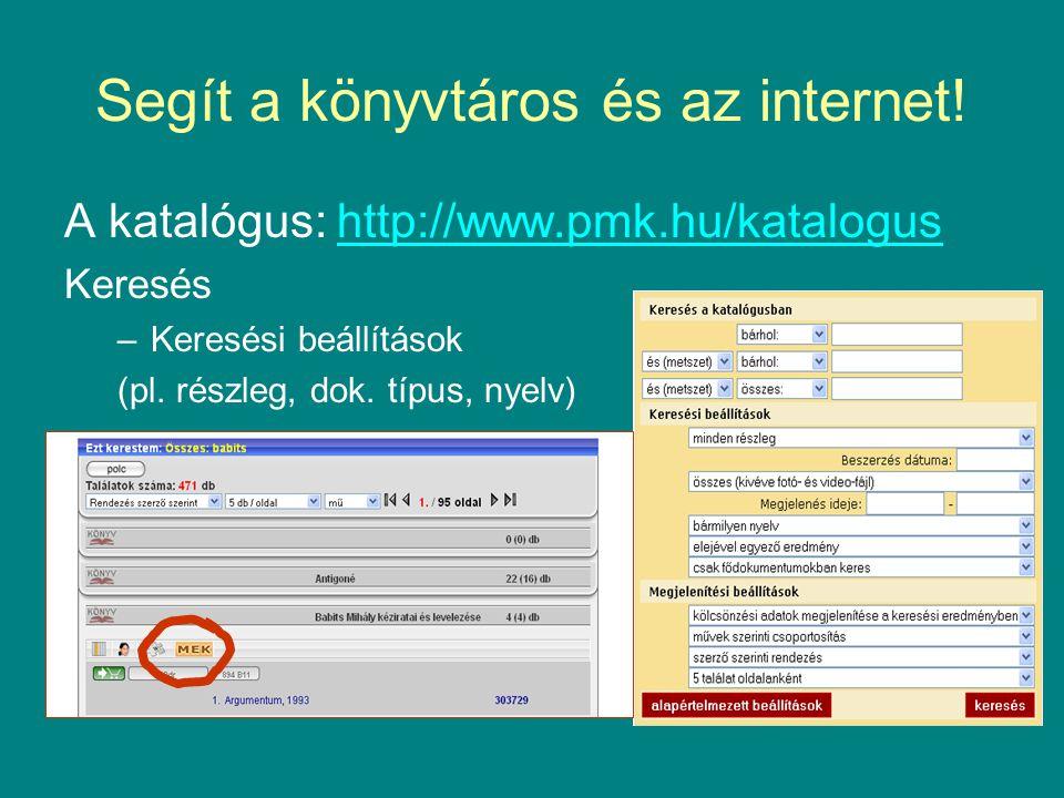 Segít a könyvtáros és az internet! A katalógus: http://www.pmk.hu/katalogushttp://www.pmk.hu/katalogus Keresés –Keresési beállítások (pl. részleg, dok