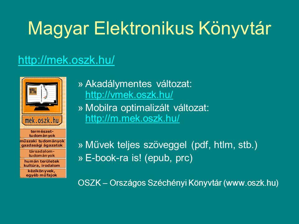 Magyar Elektronikus Könyvtár http://mek.oszk.hu/ »Akadálymentes változat: http://vmek.oszk.hu/ http://vmek.oszk.hu/ »Mobilra optimalizált változat: ht