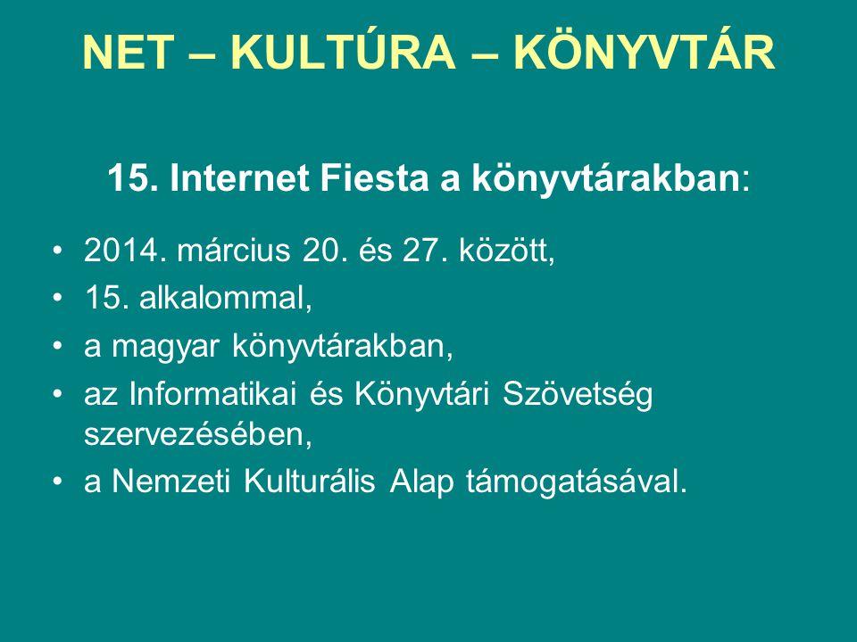 NET – KULTÚRA – KÖNYVTÁR 15. Internet Fiesta a könyvtárakban: •2014. március 20. és 27. között, •15. alkalommal, •a magyar könyvtárakban, •az Informat