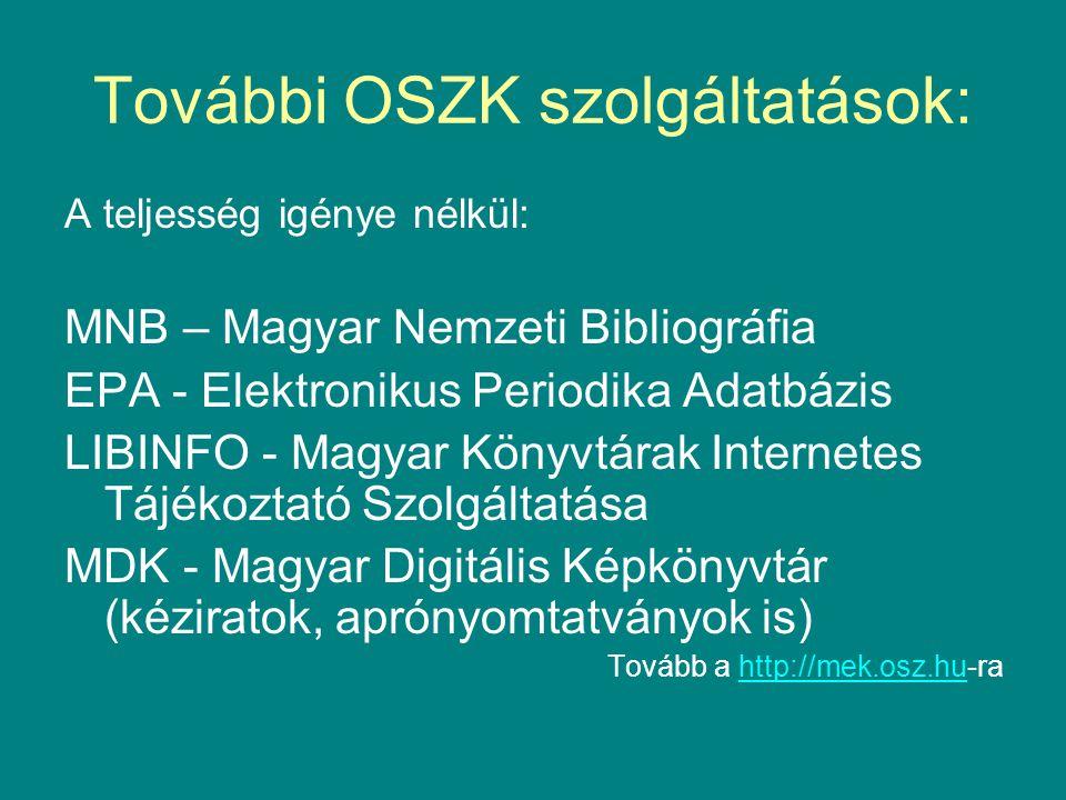 További OSZK szolgáltatások: A teljesség igénye nélkül: MNB – Magyar Nemzeti Bibliográfia EPA - Elektronikus Periodika Adatbázis LIBINFO - Magyar Köny
