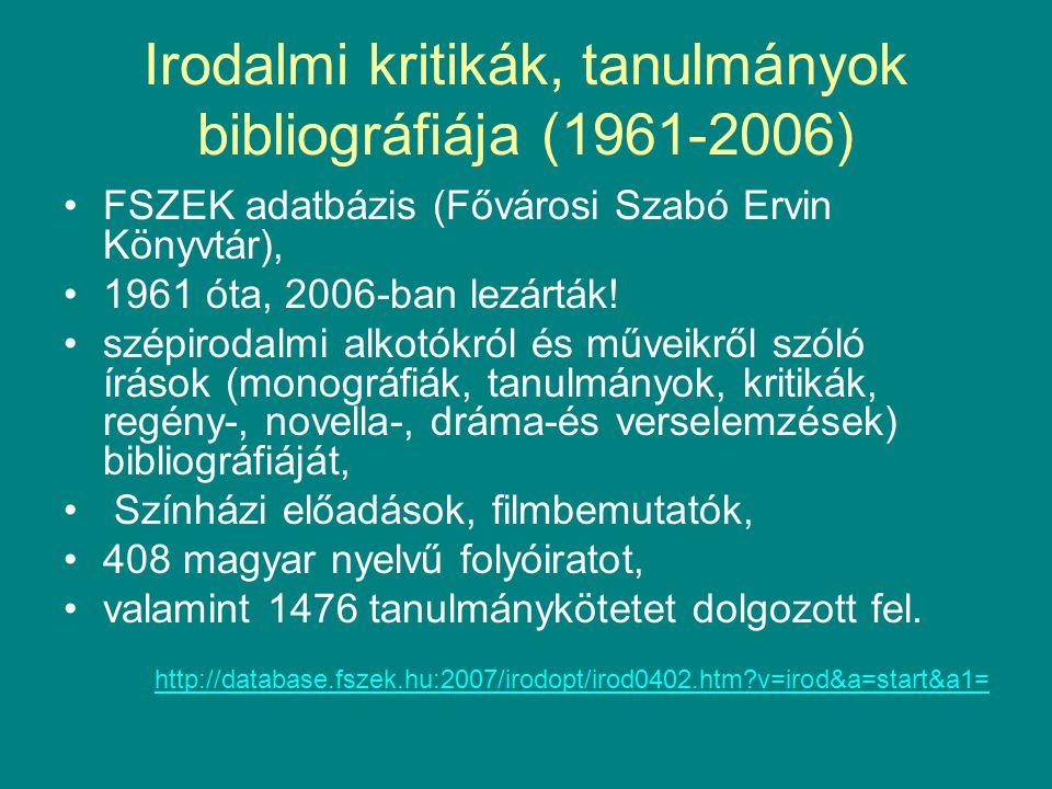 Irodalmi kritikák, tanulmányok bibliográfiája (1961-2006) •FSZEK adatbázis (Fővárosi Szabó Ervin Könyvtár), •1961 óta, 2006-ban lezárták! •szépirodalm