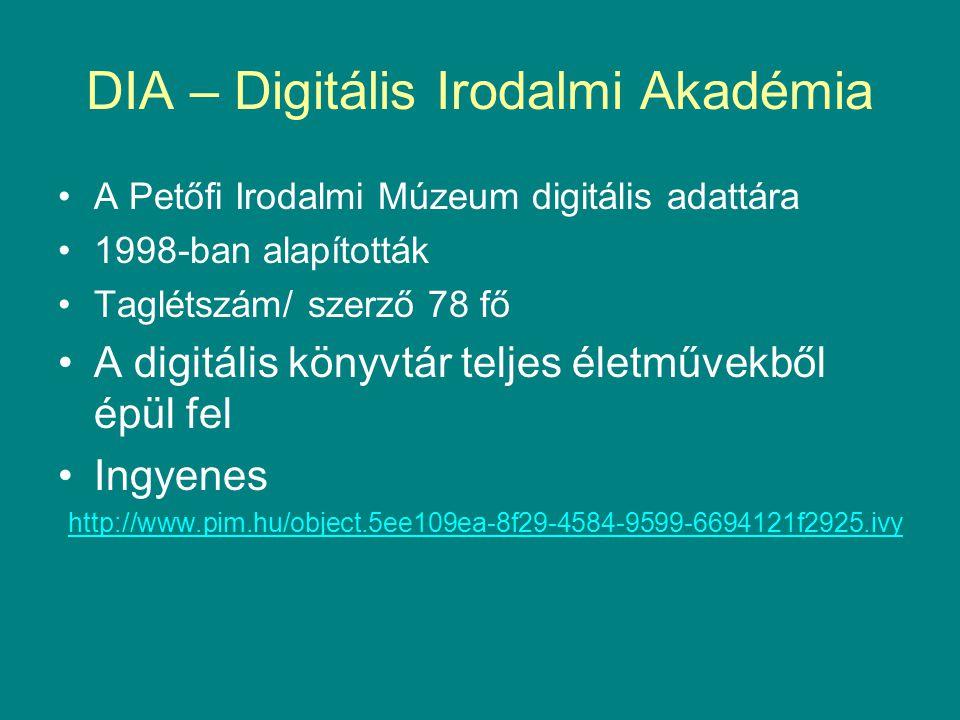 DIA – Digitális Irodalmi Akadémia •A Petőfi Irodalmi Múzeum digitális adattára •1998-ban alapították •Taglétszám/ szerző 78 fő •A digitális könyvtár t