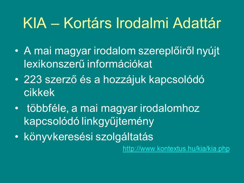 KIA – Kortárs Irodalmi Adattár •A mai magyar irodalom szereplőiről nyújt lexikonszerű információkat •223 szerző és a hozzájuk kapcsolódó cikkek • több
