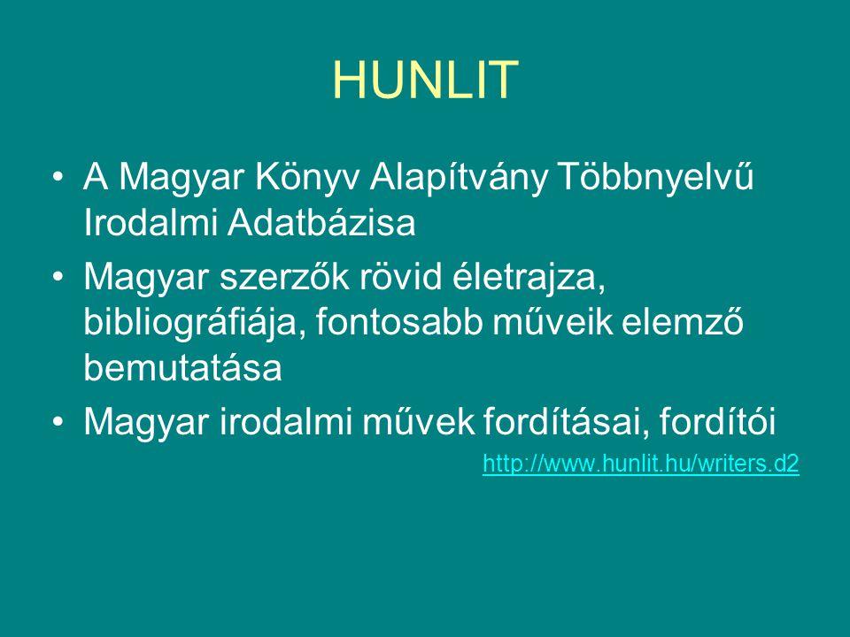 HUNLIT •A Magyar Könyv Alapítvány Többnyelvű Irodalmi Adatbázisa •Magyar szerzők rövid életrajza, bibliográfiája, fontosabb műveik elemző bemutatása •