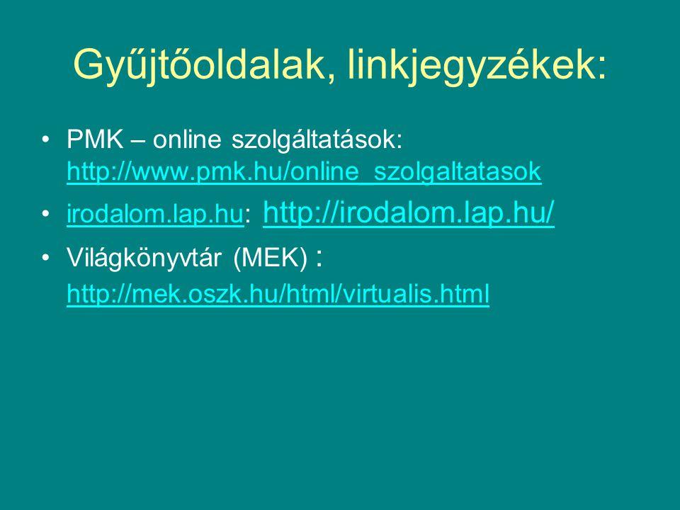 Gyűjtőoldalak, linkjegyzékek: •PMK – online szolgáltatások: http://www.pmk.hu/online_szolgaltatasok http://www.pmk.hu/online_szolgaltatasok •irodalom.