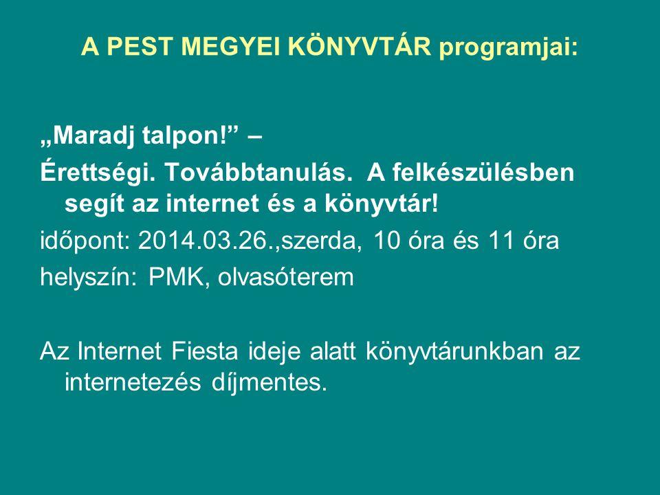 """A PEST MEGYEI KÖNYVTÁR programjai: """"Maradj talpon!"""" – Érettségi. Továbbtanulás. A felkészülésben segít az internet és a könyvtár! időpont: 2014.03.26."""