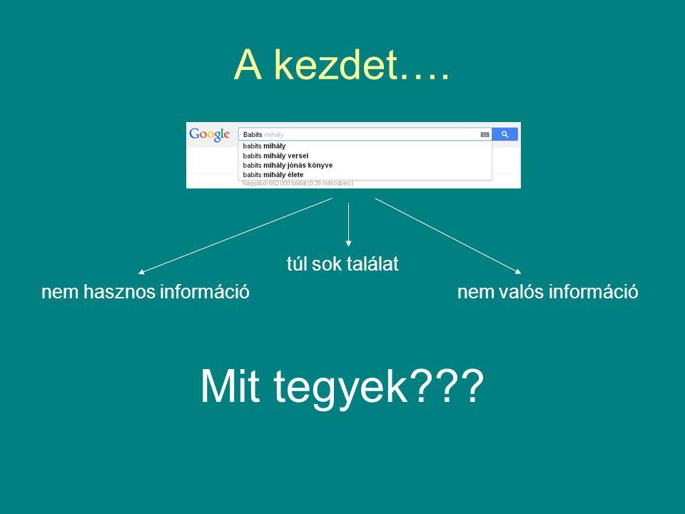 A kezdet…. túl sok találat nem hasznos információ nem valós információ Mit tegyek???