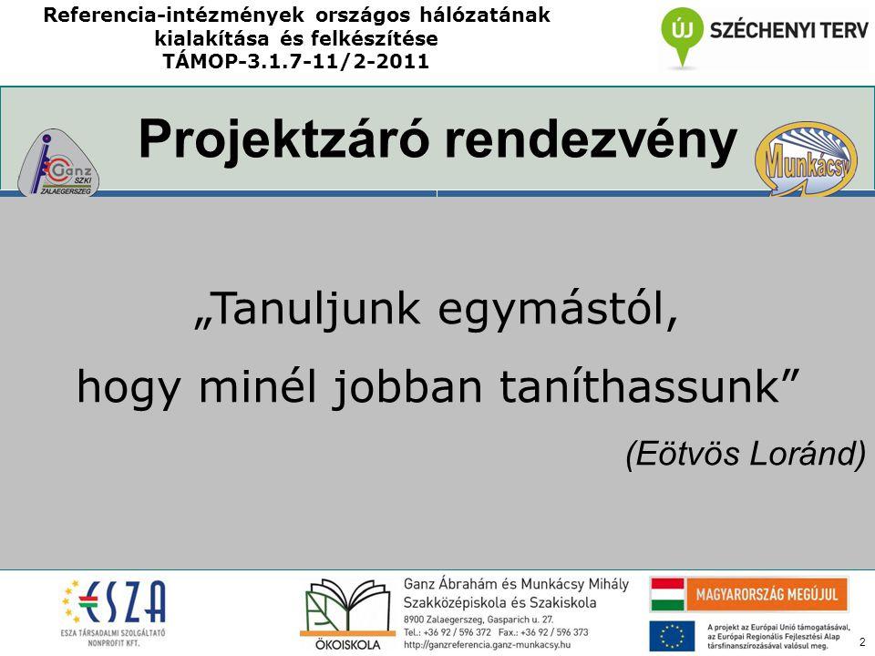 2 A gazdasági kultúra fejlesztésében mintaadó intézmény A kompetencia alapú nevelésben- oktatásban mintaadó intézmény Projektzáró rendezvény Referenci