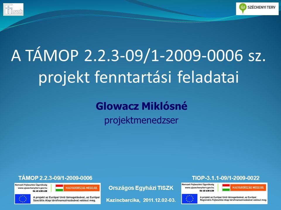 TÁMOP 2.2.3-09/1-2009-0006TIOP-3.1.1-09/1-2009-0022 Kazincbarcika, 2011.12.02-03. Országos Egyházi TISZK A TÁMOP 2.2.3-09/1-2009-0006 sz. projekt fenn