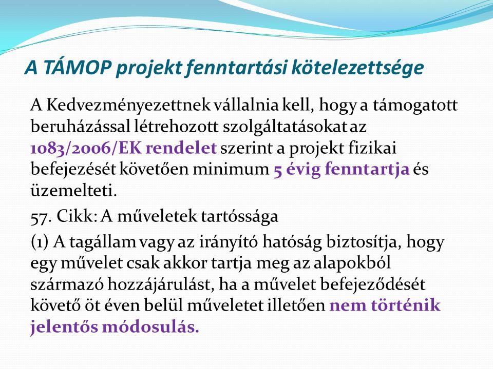 A TÁMOP projekt fenntartási kötelezettsége A Kedvezményezettnek vállalnia kell, hogy a támogatott beruházással létrehozott szolgáltatásokat az 1083/20