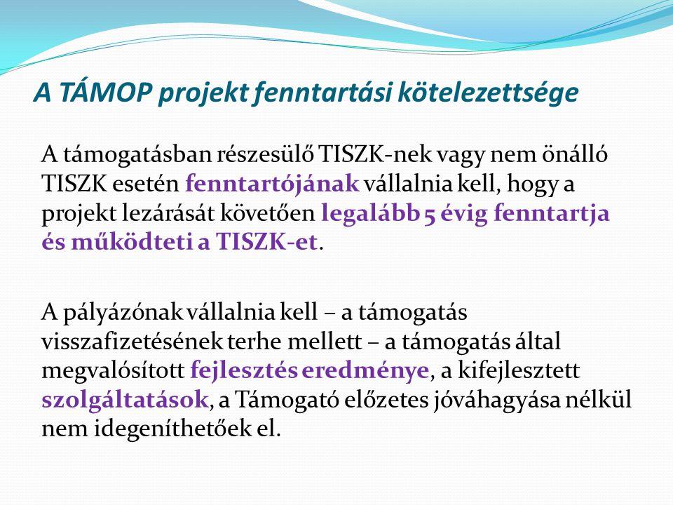 A TÁMOP projekt fenntartási kötelezettsége A támogatásban részesülő TISZK-nek vagy nem önálló TISZK esetén fenntartójának vállalnia kell, hogy a proje