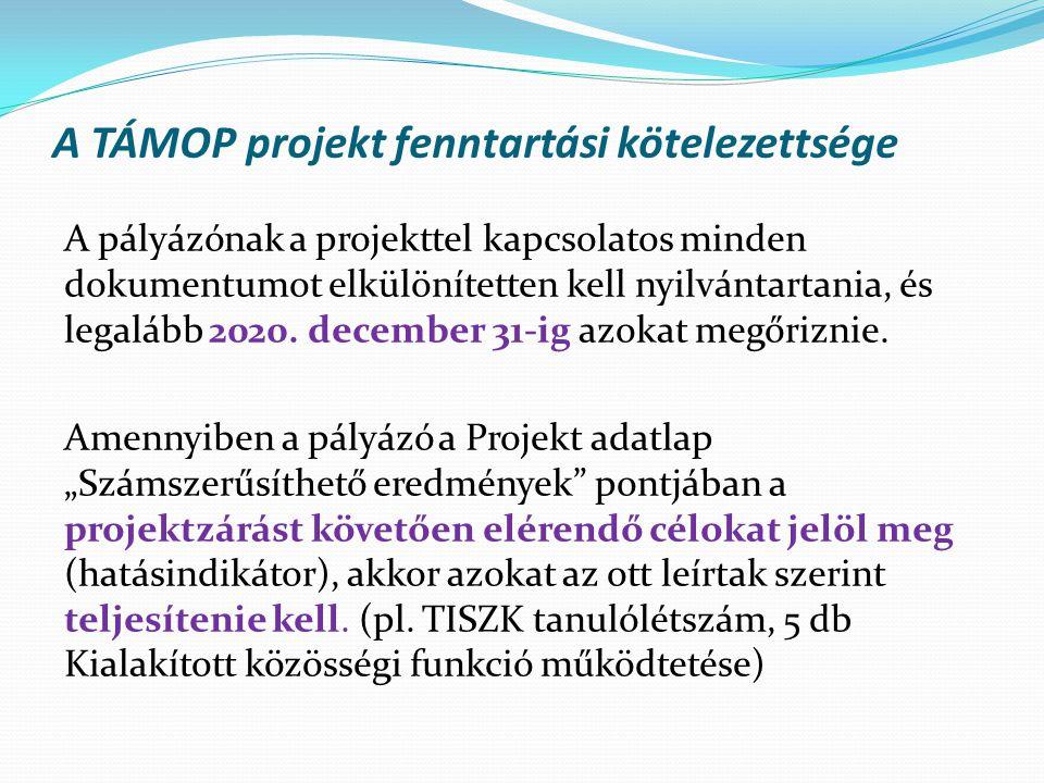 A TÁMOP projekt fenntartási kötelezettsége A pályázónak a projekttel kapcsolatos minden dokumentumot elkülönítetten kell nyilvántartania, és legalább