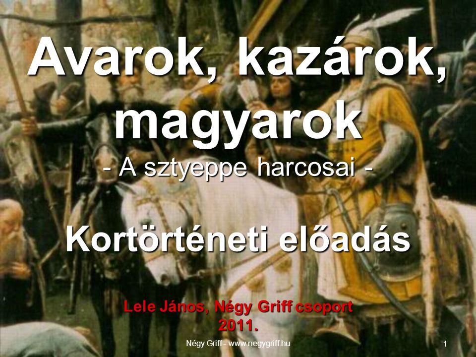 Avarok, kazárok, magyarok - A sztyeppe harcosai - Kortörténeti előadás Lele János, Négy Griff csoport 2011. Négy Griff - www.negygriff.hu 1