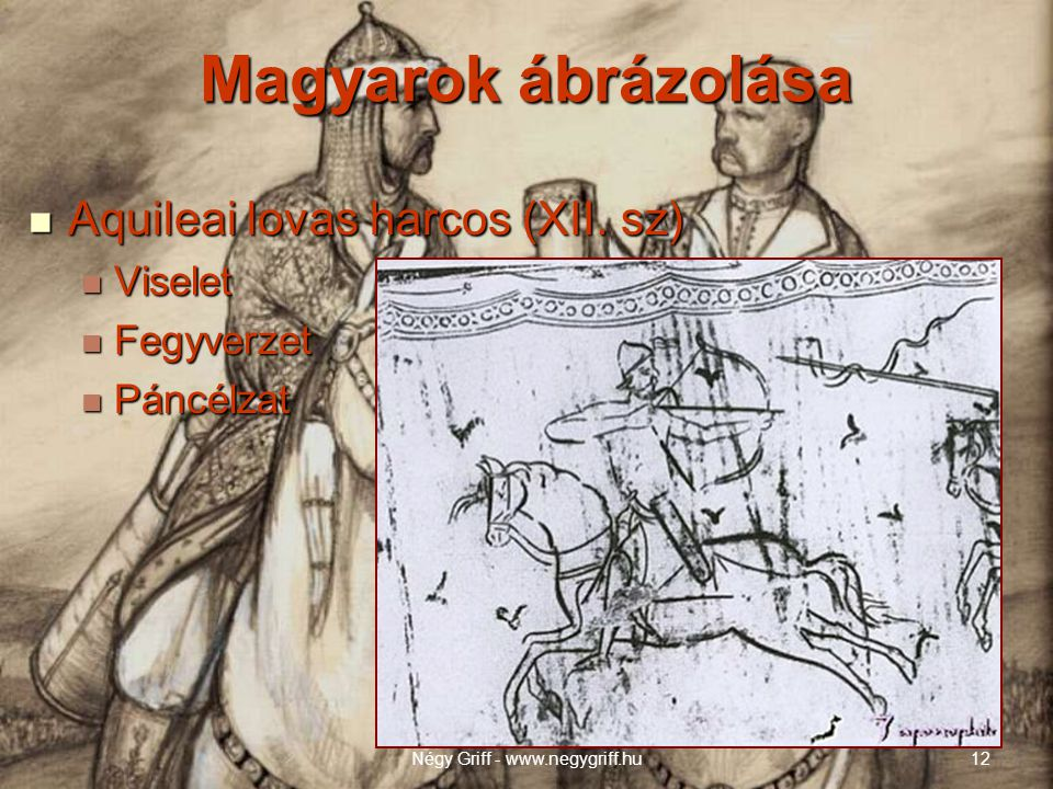 Magyarok ábrázolása  Aquileai lovas harcos (XII. sz)  Viselet  Fegyverzet  Páncélzat Négy Griff - www.negygriff.hu12