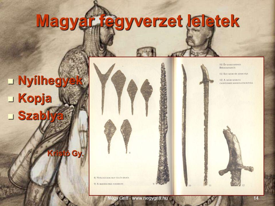 Magyar fegyverzet leletek  Nyílhegyek  Kopja  Szablya Kristó Gy. Kristó Gy. Négy Griff - www.negygriff.hu14