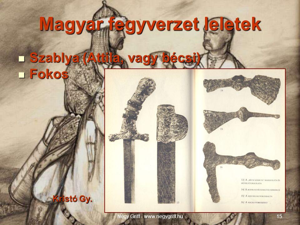 Magyar fegyverzet leletek  Szablya (Attila, vagy bécsi)  Fokos Kristó Gy. Kristó Gy. Négy Griff - www.negygriff.hu15
