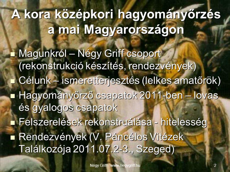 A kora középkori hagyományőrzés a mai Magyarországon  Magunkról – Négy Griff csoport (rekonstrukció készítés, rendezvények)  Célunk – ismeretterjesztés (lelkes amatőrök)  Hagyományőrző csapatok 2011-ben – lovas és gyalogos csapatok  Felszerelések rekonstruálása - hitelesség  Rendezvények (V.