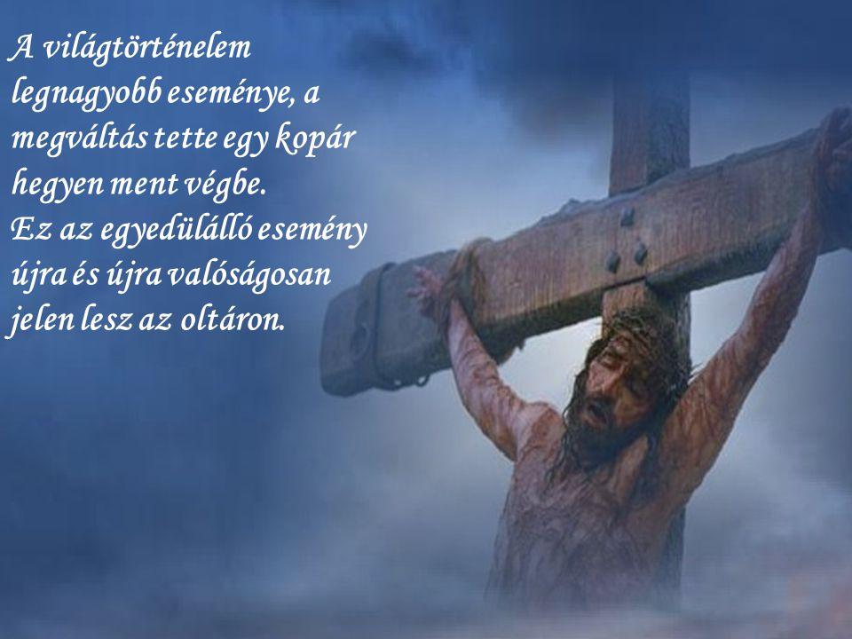 A mi kezünkre adta önmagát, engedte, hogy az emberek keresztre feszítsék. Mielőtt azonban az ég és a föld között karját kitárta, meg akarta ünnepelni