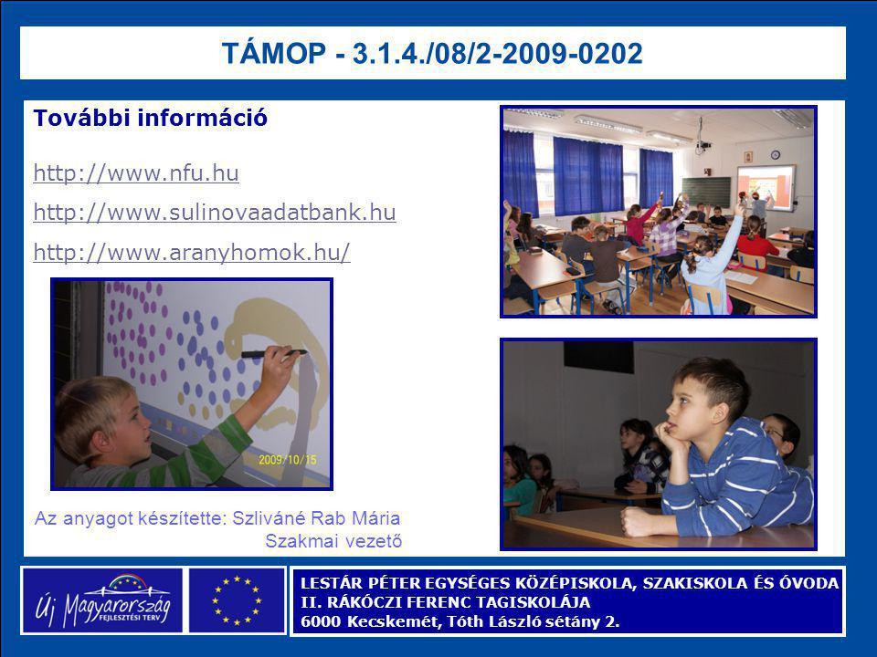 További információ http://www.nfu.hu http://www.sulinovaadatbank.hu http://www.aranyhomok.hu/ TÁMOP - 3.1.4./08/2-2009-0202 LESTÁR PÉTER EGYSÉGES KÖZÉPISKOLA, SZAKISKOLA ÉS ÓVODA II.