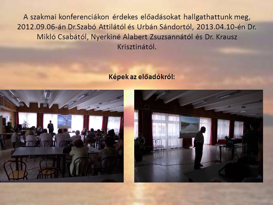 A szakmai konferenciákon érdekes előadásokat hallgathattunk meg, 2012.09.06-án Dr.Szabó Attilától és Urbán Sándortól, 2013.04.10-én Dr.