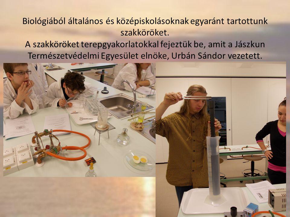 Biológiából általános és középiskolásoknak egyaránt tartottunk szakköröket.