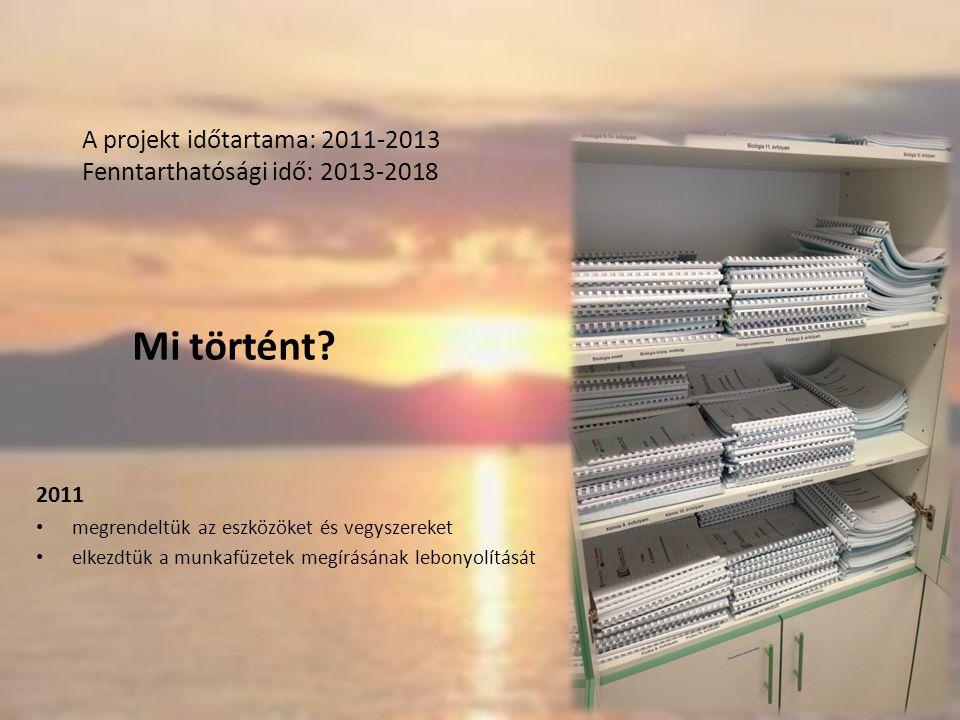 A projekt időtartama: 2011-2013 Fenntarthatósági idő: 2013-2018 Mi történt.