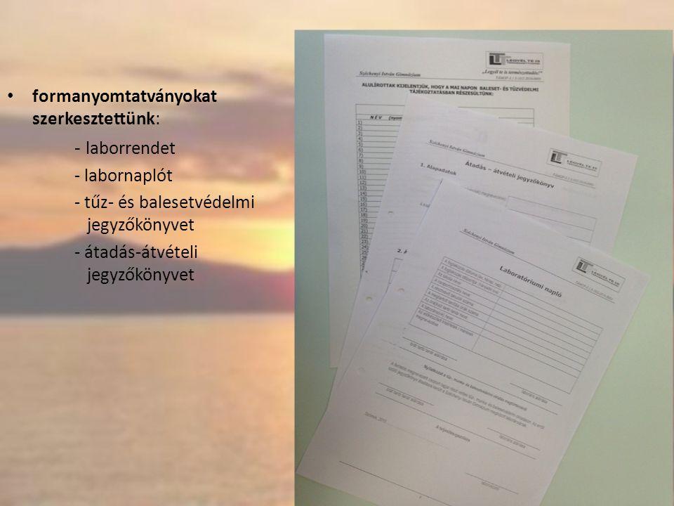 • formanyomtatványokat szerkesztettünk: - laborrendet - labornaplót - tűz- és balesetvédelmi jegyzőkönyvet - átadás-átvételi jegyzőkönyvet