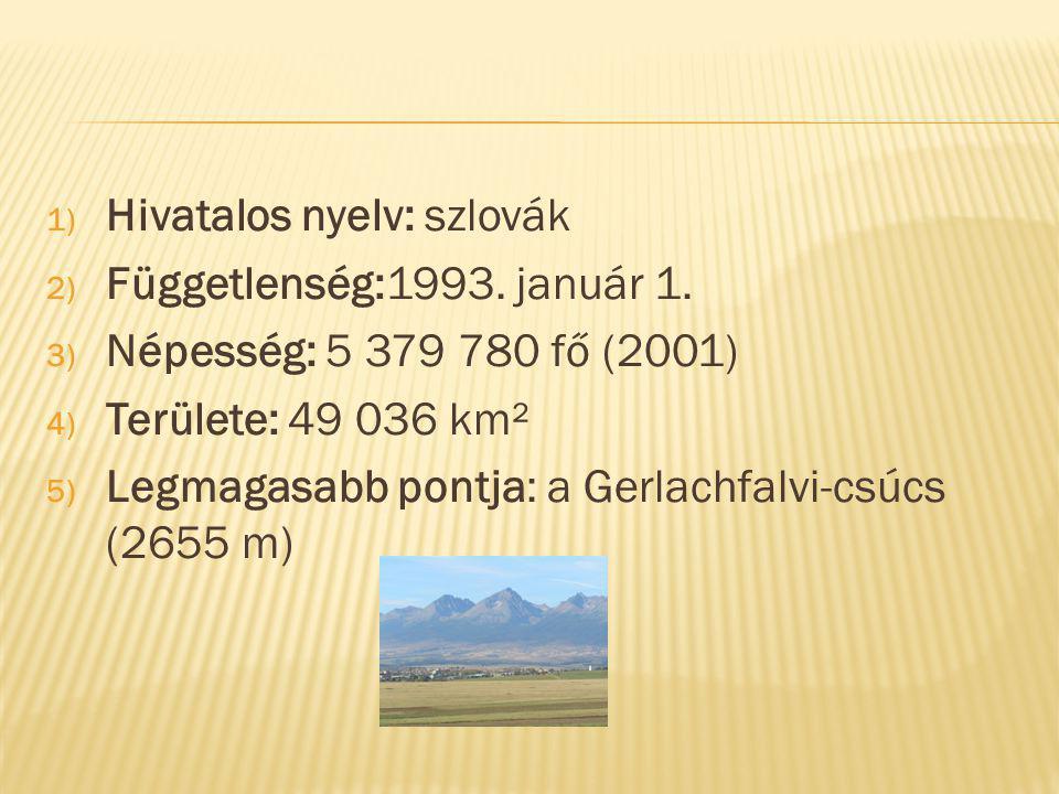 1) Hivatalos nyelv: szlovák 2) Függetlenség:1993. január 1.