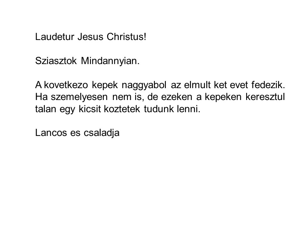 Laudetur Jesus Christus. Sziasztok Mindannyian.