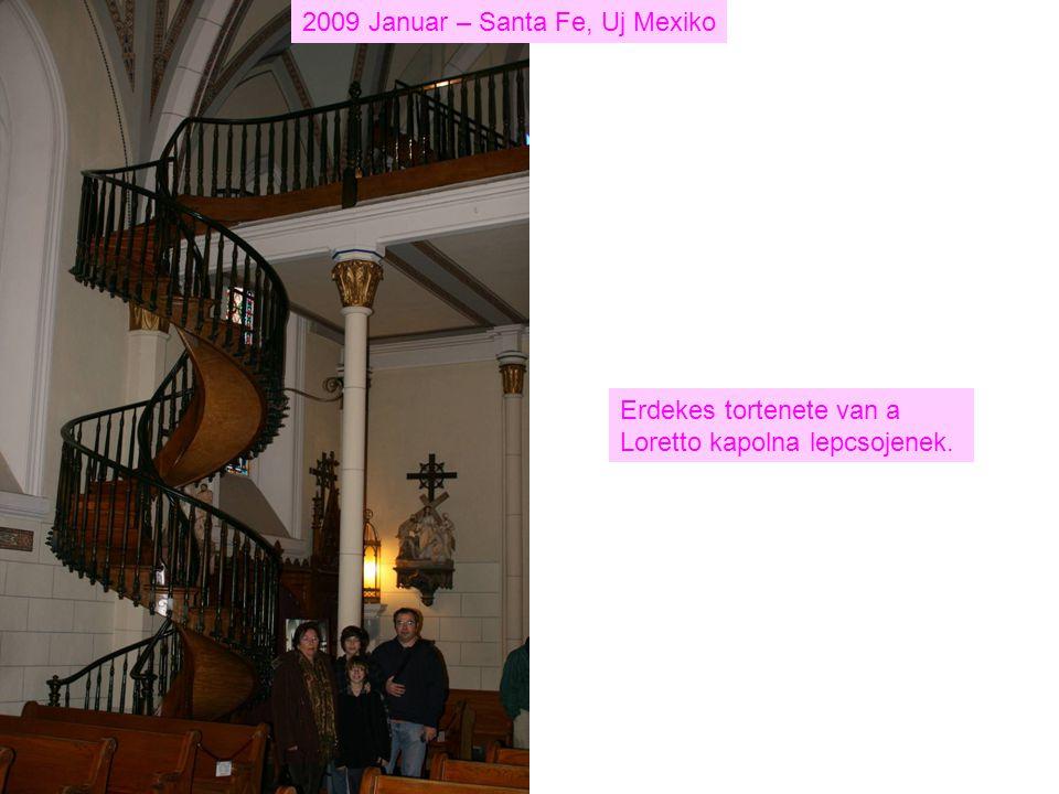 2009 Januar – Santa Fe, Uj Mexiko Erdekes tortenete van a Loretto kapolna lepcsojenek.