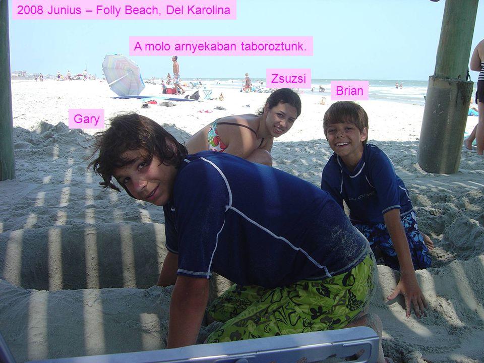 2008 Junius – Folly Beach, Del Karolina Gary Zsuzsi Brian A molo arnyekaban taboroztunk.