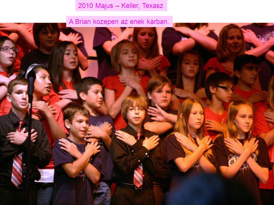 2010 Majus – Keller, Texasz A Brian kozepen az enek karban.