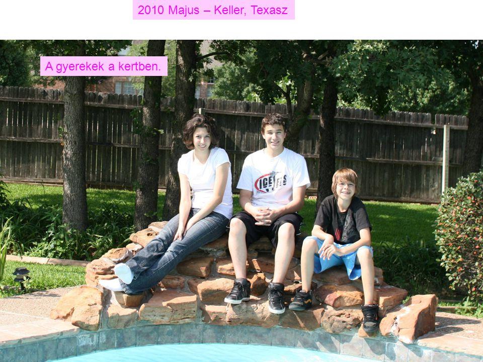 2010 Majus – Keller, Texasz A gyerekek a kertben.