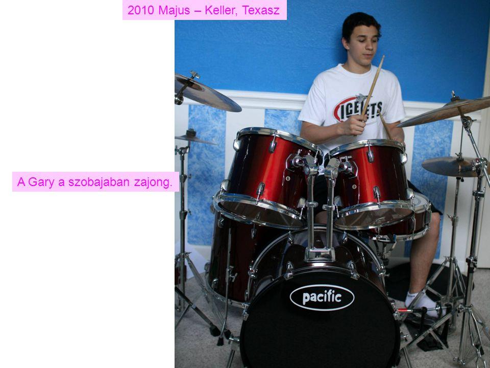 2010 Majus – Keller, Texasz A Gary a szobajaban zajong.