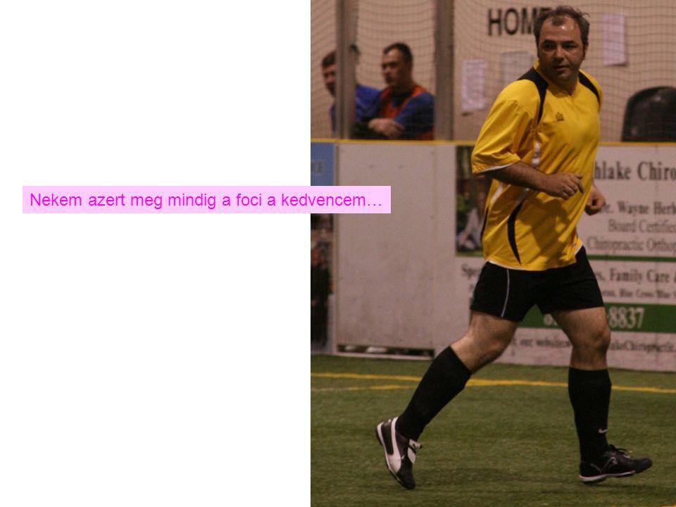 Nekem azert meg mindig a foci a kedvencem…