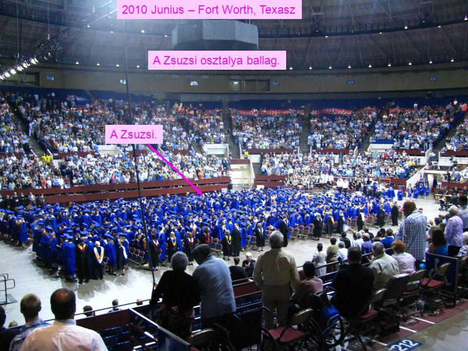 2010 Junius – Fort Worth, Texasz A Zsuzsi osztalya ballag. A Zsuzsi.