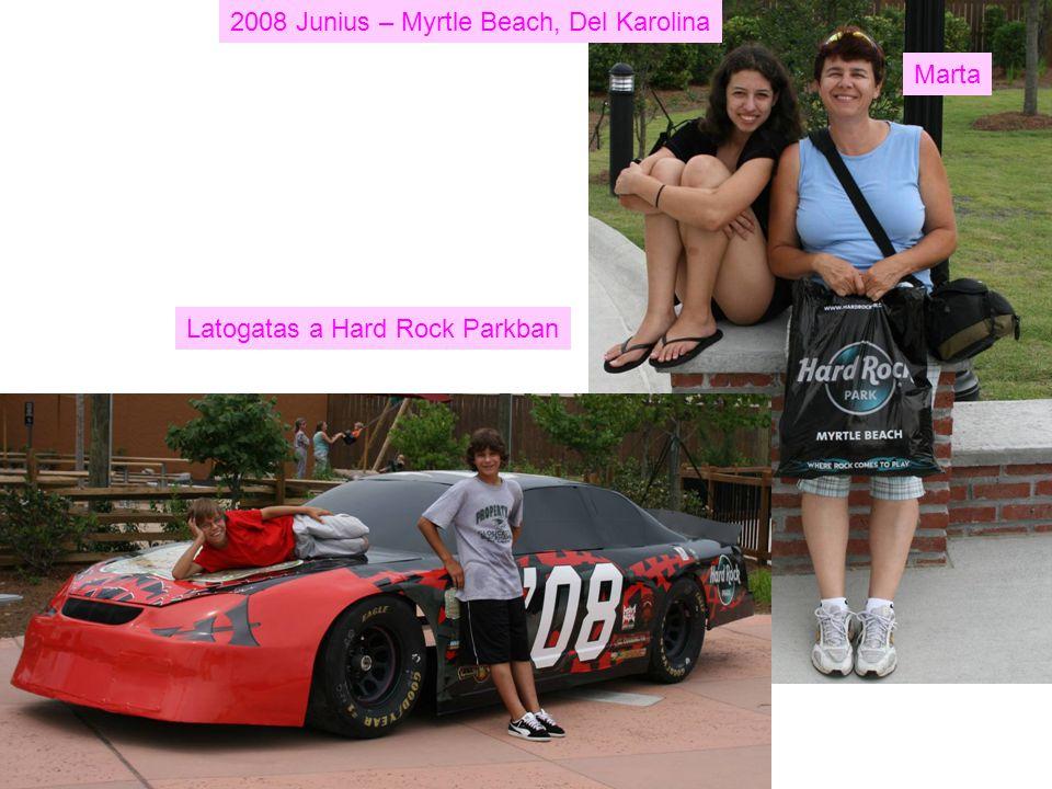 2008 Junius – Myrtle Beach, Del Karolina Latogatas a Hard Rock Parkban Marta