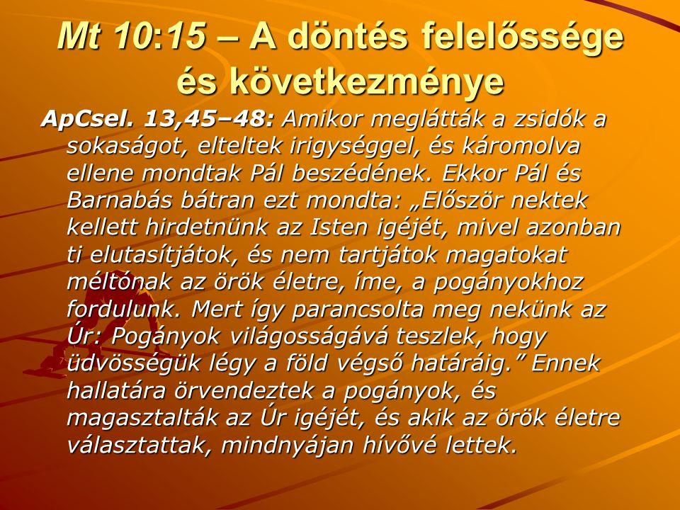 Mt 10:15 – A döntés felelőssége és következménye ApCsel. 13,45–48: Amikor meglátták a zsidók a sokaságot, elteltek irigységgel, és káromolva ellene mo