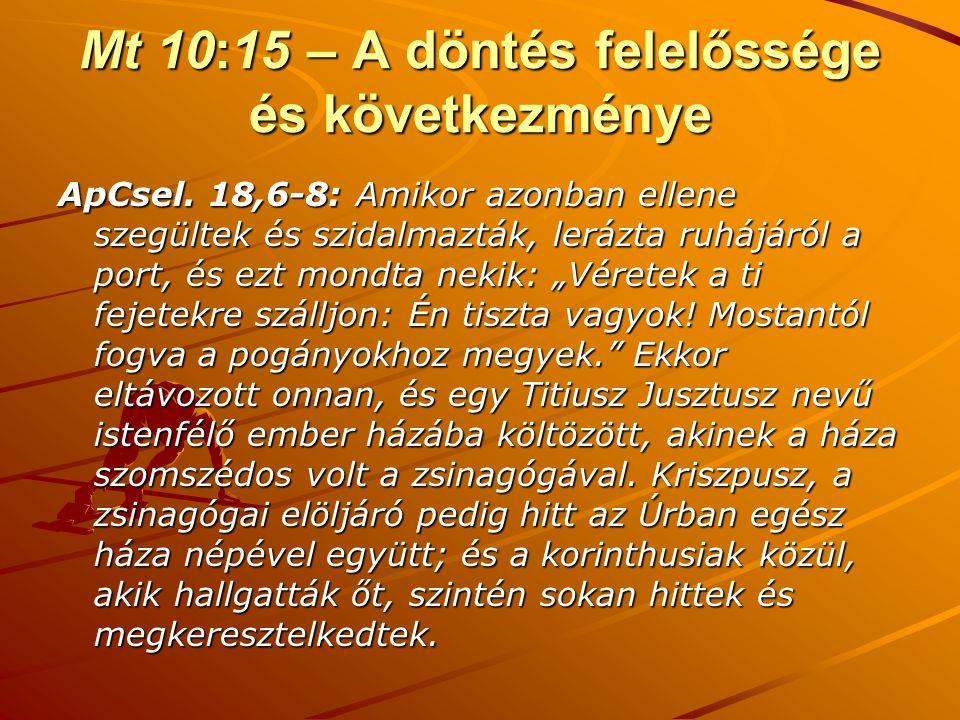 Mt 10:15 – A döntés felelőssége és következménye ApCsel. 18,6-8: Amikor azonban ellene szegültek és szidalmazták, lerázta ruhájáról a port, és ezt mon